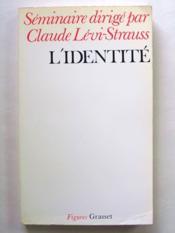 L'Identité. Séminaire interdisciplinaire dirigé par Claude Lévi-Strauss professeur au Collège de France, 1974-1975 [ exemplaire dédicacé par les auteurs ] - Couverture - Format classique