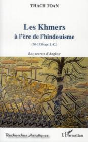 Les Khmers à l'ère de l'hindouisme (50-1336 apr. J.-C.) ; les secrets d'Angkor - Couverture - Format classique