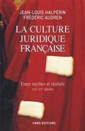 La culture juridique française ; entre mythes et réalités ; XIXe-XXe siècles - Couverture - Format classique