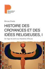 Histoire des croyances et des idées religieuses t.1 ; de l'âge de pierre aux mystères d'Eleusys - Couverture - Format classique