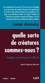 Quelle sorte de créature sommes-nous ? langage, connaissance et liberté - Couverture - Format classique