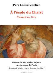 À l'école du Christ ; s'ouvrir au père - Couverture - Format classique