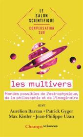 Les multivers ; mondes possibles de l'astrophysique, de la philosophie et de l'imaginaire - Couverture - Format classique