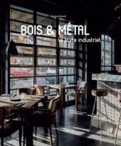 Bois & métal ; le style industriel - Couverture - Format classique