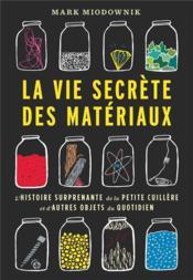 La vie secrète des matériaux ; l'histoire surprenante de la petite cuillère et d'autres objets du quotidien - Couverture - Format classique