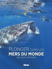 Plonger dans les mers du monde ; mes spots préférés - Couverture - Format classique