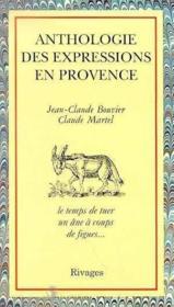 Anthologie des expressions en Provence ; le temps de tuer un âne à coups de figues... - Couverture - Format classique