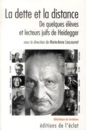 La dette et la distance ; de quelques élèves et lecteurs juifs de Heidegger - Couverture - Format classique