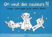 On veut des couleurs !!! ; super coloriages pour petits héros - Intérieur - Format classique