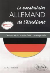Le vocabulaire allemand de l'étudiant ; l'essentiel du vocabulaire contemporain en 260 fiches thématiques - Couverture - Format classique