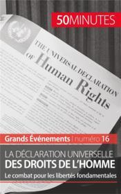 La déclaration universelle des droits de l'homme ; le combat pour les libertés fondamentales - Couverture - Format classique