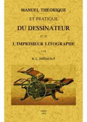 Manuel théorique et pratique du dessinateur et de l'imprimeur litographe - Couverture - Format classique