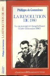 La Revolution De 1980 - Les Six Mois Qui Ont Change La France (12 Juin - 12 Decembre 1980) - Couverture - Format classique