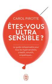 Etes-vous ultrasensible ? le guide indispensable pour tous les hypersensibles, créatifs, émotifs, empathiques... - Couverture - Format classique