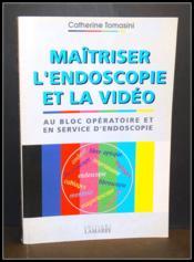 Maitriser l endoscopie et la video au bloc operatoire et en service d endoscopie - Couverture - Format classique