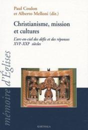 Christiannisme, mission et cultures ; l'arc-en-ciel des défis et des réponses XVI-XXI siècles - Couverture - Format classique