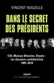 Dans le secret des présidents ; CIA, Maison-Blanche, Elysée : les dossiers confidentiels 1981-2010 - Couverture - Format classique