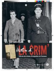 HISTOIRE DE LA CRIM'. 100 ans de crimes, d'enquêtes et d'aveux - Couverture - Format classique