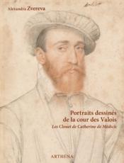 Portraits dessinés de la cour des Valois ; les Clouet de Catherine de Médicis - Couverture - Format classique
