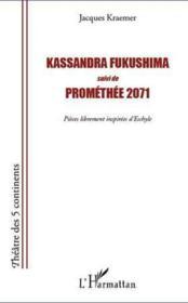 Kassandra Fukushima ; Prométhée 2071 ; pièces librement inspirées d'Eschyle - Couverture - Format classique