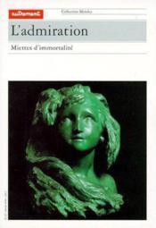 L'admiration ; miettes d'immortalité - Couverture - Format classique