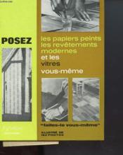 Posez Les Papiers Peints - Les Revetements Modernes Et Les Vitres Vous-Meme - Couverture - Format classique