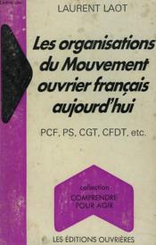 LES ORGANISTAIONS DU MOUVEMENT OUVRIER FRANCAIS AUJOURD'HUI. PCF, PS, CGT, CFDT, etc. - Couverture - Format classique