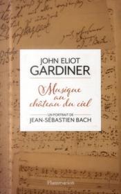 Musique au château du ciel ; un portrait de Jean-Sébastien Bach - Couverture - Format classique