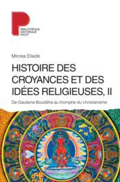 Histoire des croyances et des idées religieuses t.2 ; de Gautama Bouddha au triomphe du christianisme - Couverture - Format classique