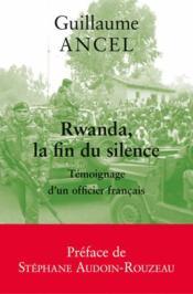 Rwanda, la fin du silence ; témoignage d'un officier français - Couverture - Format classique