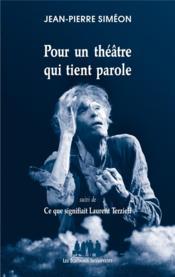Pour un théâtre qui tient parole ; ce que signifiait Laurent Terzieff - Couverture - Format classique