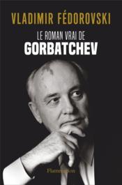 Le roman vrai de Gorbatchev - Couverture - Format classique