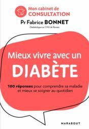 Mieux vivre avec un diabète ; 100 réponses pour comprendre sa maladie et mieux se soigner au quotidien - Couverture - Format classique