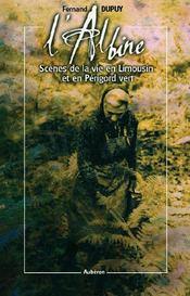 L'albine ; scènes de la vie en limousin et en périgord vert - Intérieur - Format classique