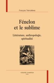 Fénelon et le sublime ; littérature, anthropologie, spiritualité - Couverture - Format classique