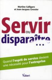 Servir ou disparaître... ; quand l'esprit de service devient une nécessité pour l'entreprise - Couverture - Format classique