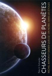 Chasseurs de planètes ; Michel Mayor et Didier Queloz : un nobel dans les étoiles - Couverture - Format classique
