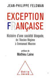 Exception française ; histoire d'une société bloquée, de l'Ancien Régime à Emmanuel Macron - Couverture - Format classique