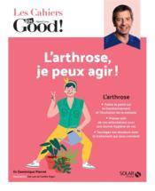 Cahier Dr Good ; l'arthrose, je peux agir ! - Couverture - Format classique