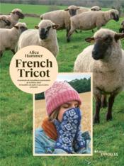 French tricot ; 11 portraits de travailleurs passionnés de la filière laine ; 10 modèles de pulls et accessoires à tricoter - Couverture - Format classique