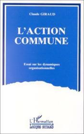 L'action commune ; essai sur les dynamiques organisationnelles - Couverture - Format classique