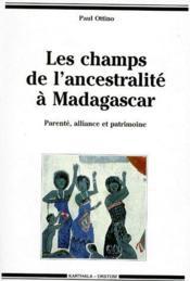 Les champs de l'ancestralité à Madagascar : parenté, alliance et patrimoine - Couverture - Format classique