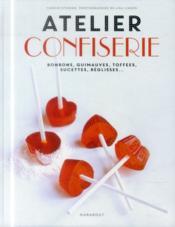 Atelier confiserie ; bonbons, guimauves, toffees, sucettes, réglisses... - Couverture - Format classique