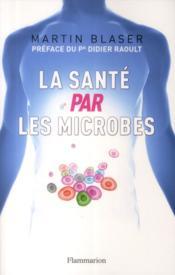 La santé par les microbes - Couverture - Format classique