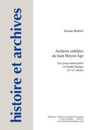 Archives oubliées du Haut Moyen-Age ; les gesta municipalia en Gaule franque (VIe - IXe siècle) - Couverture - Format classique
