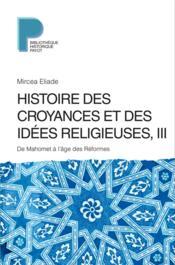 Histoire des croyances et des idées religieuses t.3 ; de Mahomet à l'âge des réformes - Couverture - Format classique