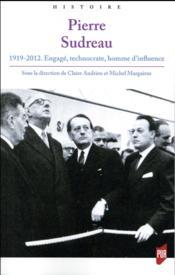 Pierre Sudreau ; 1919-2012 engagé, technocrate, homme d'influence - Couverture - Format classique
