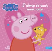 Peppa Pig ; je t'aime de tout mon coeur - Couverture - Format classique
