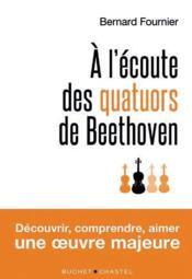 À l'écoute des Quatuors de Beethoven - Couverture - Format classique