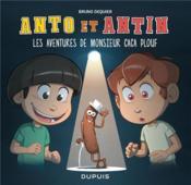 Anto et Antin T.4 ; les aventures de monsieur Caca Plouf - Couverture - Format classique